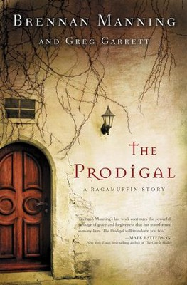 The Prodigal: A Ragamuffin Story  -     By: Brennan Manning, Greg Garrett