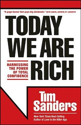 Today We Are Rich : Harnessing the Power of Total Confidence  -     By: Tim Sanders