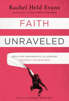Faith Unraveled: How a Girl Who Knew All the Answers Learned to Ask Questions  -     By: Rachel Held Evans