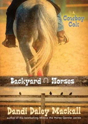 #2: Cowboy Colt: Backyard Horses  -     By: Dandi Daley Mackall