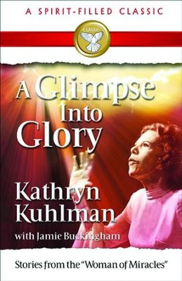 A Glimpse into Glory - eBook  -     By: Kathryn Kuhlman