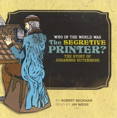 Who in the World was the Secretive Printer? The Story of Johannes Gutenberg Audio CD  -     Narrated By: Jim Weiss     By: Robert Beckham