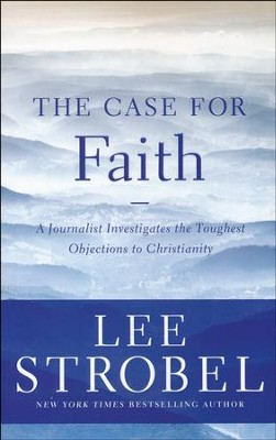 The Case for Faith: A Journalist Investigates the Toughest Objections to Christianity (Softcover)  -     By: Lee Strobel