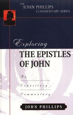 Exploring Johns Epistles: An Expository Commentary   -     By: John Phillips