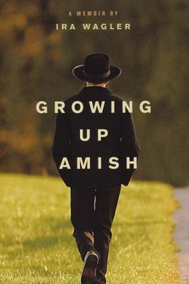 Growing Up Amish: A Memoir  -     By: Ira Wagler
