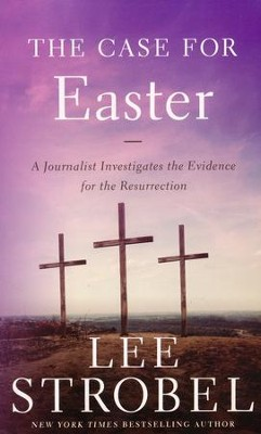 The Case for Easter: A Journalist Investigates the   Evidence for the Resurrection  -     By: Lee Strobel