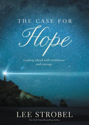 The Case for Hope: Looking Ahead With Confidence and Courage  -     By: Lee Strobel