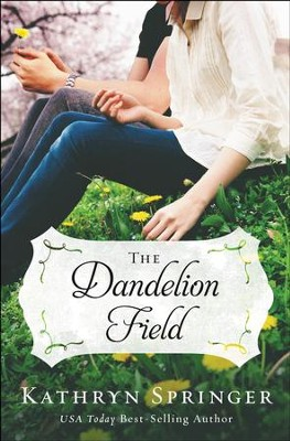 The Dandelion Field   -     By: Kathryn Springer