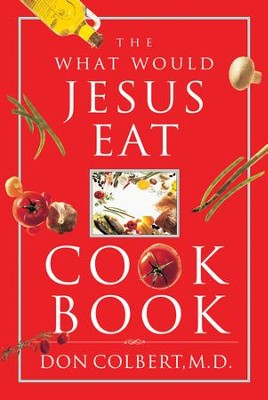 The What Would Jesus Eat Cookbook - eBook  -     By: Don Colbert M.D.