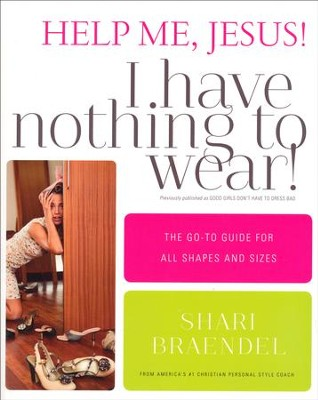 Help Me, Jesus! I Have Nothing to Wear!: The Go-To Guide for All Shapes and Sizes  -     By: Shari Braendel
