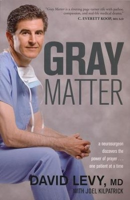 Gray Matter: A Neurosurgeon Discovers the Power of Prayer  -     By: David Levy, Joel Kilpatrick