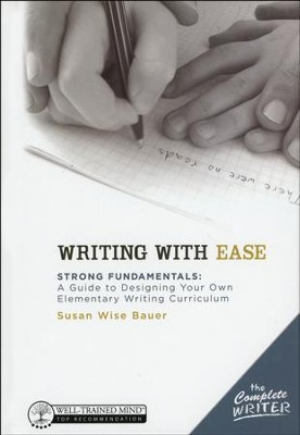 Writing with Ease: Strong Fundamentals Guide to Designing Your Elementary Writing Curriculum  -     By: Susan Wise Bauer