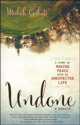 Undone: A Story of Making Peace with an Unexpected Life  -     By: Michele Cushatt