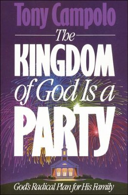 The Kingdom of God Is a Party    -     By: Tony Campolo