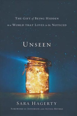 Unseen: The Gift of Being Hidden in a World That Loves to Be Noticed  -     By: Sara Hagerty, Jefferson Bethke, Alyssa Bethke
