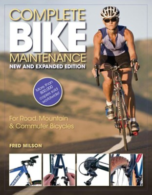 Complete Bike Maintenance: For Road, Mountain, and Commuter Bicycles  -     By: Fred Milson