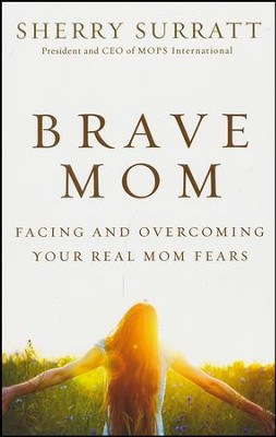Brave Mom: Facing and Overcoming Your Real Mom Fears  -     By: Sherry Surratt