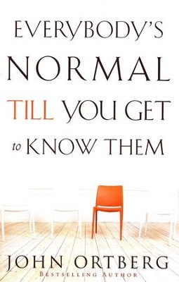 Everybody's Normal Till You Get to Know Them - Slightly Imperfect  -     By: John Ortberg