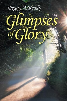 Glimpses of Glory - eBook  -     By: Peggy Keady