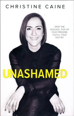 Unashamed: Drop the Baggage, Pick Up Your Freedom, Fulfill Your Destiny  -     By: Christine Caine