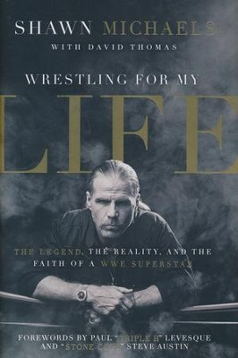 Wrestling for My Life: The Legend, the Reality, and the Faith of a WWE Superstar  -     By: Shawn Michaels