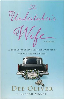The Undertaker's Wife: A True Story of Love, Loss, and Laughter in the Unlikeliest of Places  -     By: Dee Oliver, Jodie Berndt