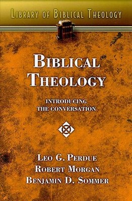 Biblical Theology: Introducing the Conversation  -     By: Leo Perdue