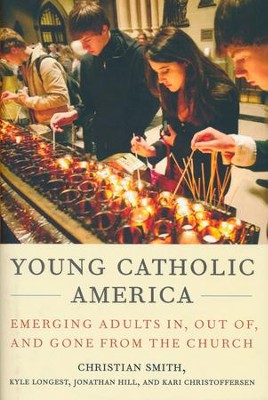 Young Catholic America: Emerging Adults In, Out of, and Gone from the Church  -     By: Christian Smith, Kyle Longest, Jonathan Hill