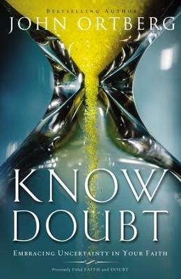 Know Doubt: Embracing Uncertainty in Your Faith  -     By: John Ortberg