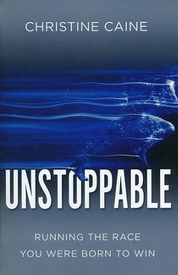 Unstoppable: Running the Race You Were Born To Win  -     By: Christine Caine
