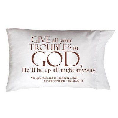 Give All Your Troubles To God Pillowcase  -