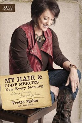 My Hair and God's Mercies . . . New Every Morning: A Story of a Life Changed by Grace - eBook  -     By: Yvette Maher, Amy Tracy