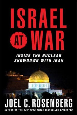 Israel at War: Inside the Nuclear Showdown with Iran - eBook  -     By: Joel C. Rosenberg