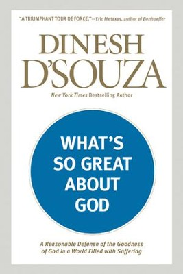 What's So Great about God: A Reasonable Defense of God's Goodness in Spite of Human Suffering - eBook  -     By: Dinesh D'Souza