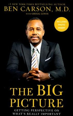 The Big Picture: Getting Perspective On What's Really Important  -     By: Ben Carson M.D.