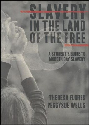 Slavery in the Land of the Free: A Student's Guide to Modern Day Slavery  -     By: Theresa Flores, PeggySue Wells