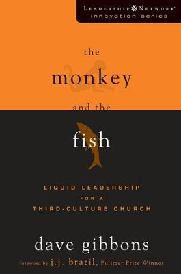 The Monkey and the Fish: Liquid Leadership for a Third-Culture Church - eBook  -     By: Dave Gibbons