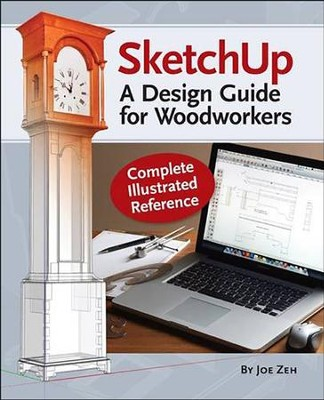 SketchUp - A Guide for Woodworkers  -     By: Joe Zeh