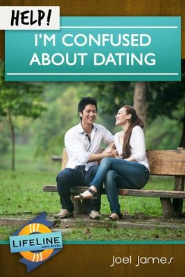 HELP! I'm Confused About Dating  -     By: Joel James