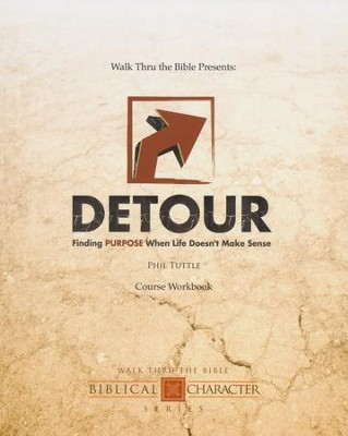 Detour: Finding Purpose When Life Doesn't Make Sense - Workbook  -     By: Phil Tuttle