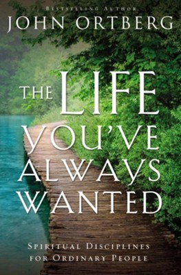 The Life You've Always Wanted  -     By: John Ortberg