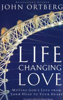 Life Changing Love: Moving God's Love from Your Head to Your Heart  -     By: John Ortberg