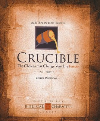 Crucible: The Choices That Change Your Life Forever, Workbook   -     By: Phil Tuttle