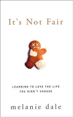 It's Not Fair: Learning to Love the Life You Didn't Choose  -     By: Melanie Dale