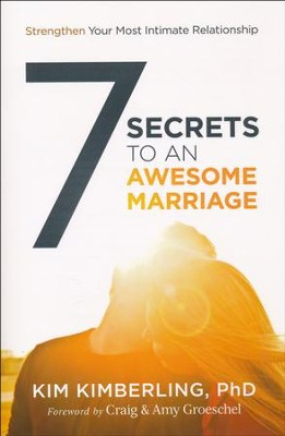 7 Secrets to an Awesome Marriage: Strengthen Your Most Intimate Relationship  -     By: Kim Kimberling Ph.D.