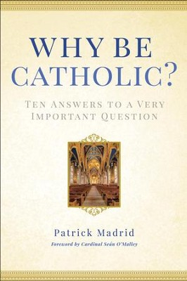 Why Be Catholic: Ten Reasons Why It's Not Only Cool but Important to Be Catholic - eBook  -     By: Patrick Madrid