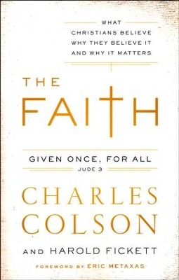 The Faith: What Christians Believe, Why They Believe It, and Why It Matters  -     By: Charles Colson, Harold Fickett
