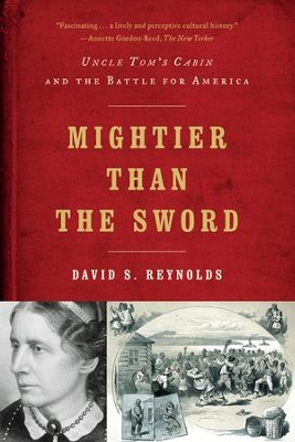 Mightier Than the Sword: Uncle Tom's Cabin and the Battle for America  -     By: David S. Reynolds