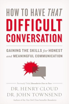 How to Have That Difficult Conversation: Gaining the Skills for Honest and Meaningful Communication  -     By: Dr. Henry Cloud, Dr. John Townsend
