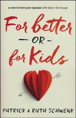 For Better or for Kids: A Vow to Love Your Spouse with Kids in the House  -     By: Patrick Schwenk, Ruth Schwenk